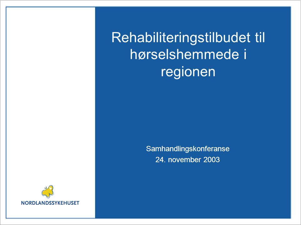 Rehabiliteringstilbudet til hørselshemmede i regionen Samhandlingskonferanse 24. november 2003