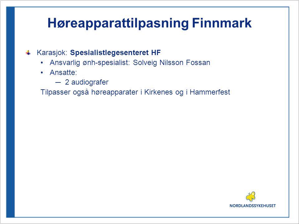 Høreapparattilpasning Finnmark Karasjok: Spesialistlegesenteret HF •Ansvarlig ønh-spesialist: Solveig Nilsson Fossan •Ansatte: ─ 2 audiografer Tilpasser også høreapparater i Kirkenes og i Hammerfest