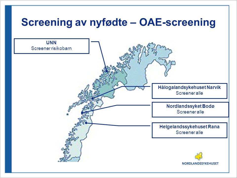 Screening av nyfødte – OAE-screening Nordlandssyket Bodø Screener alle Helgelandssykehuset Rana Screener alle Hålogalandsykehuset Narvik Screener alle UNN Screener risikobarn