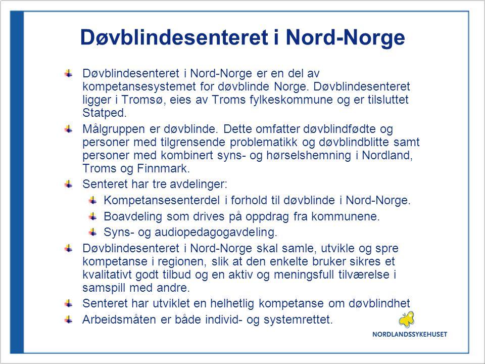 Døvblindesenteret i Nord-Norge Døvblindesenteret i Nord-Norge er en del av kompetansesystemet for døvblinde Norge.