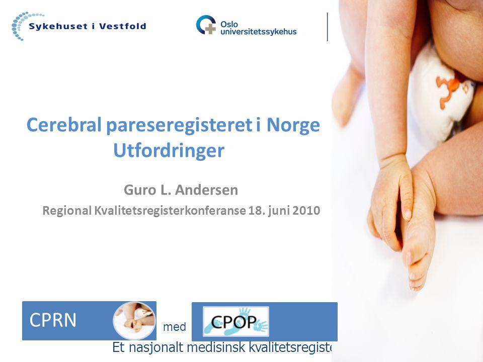Cerebral pareseregisteret i Norge Utfordringer Guro L. Andersen Regional Kvalitetsregisterkonferanse 18. juni 2010 Et nasjonalt medisinsk kvalitetsreg