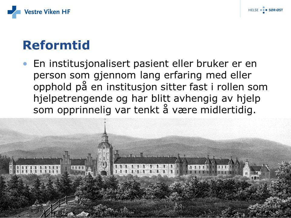 Reformtid •En institusjonalisert pasient eller bruker er en person som gjennom lang erfaring med eller opphold på en institusjon sitter fast i rollen