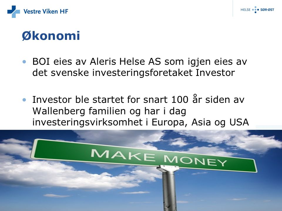 Økonomi •BOI eies av Aleris Helse AS som igjen eies av det svenske investeringsforetaket Investor •Investor ble startet for snart 100 år siden av Wallenberg familien og har i dag investeringsvirksomhet i Europa, Asia og USA
