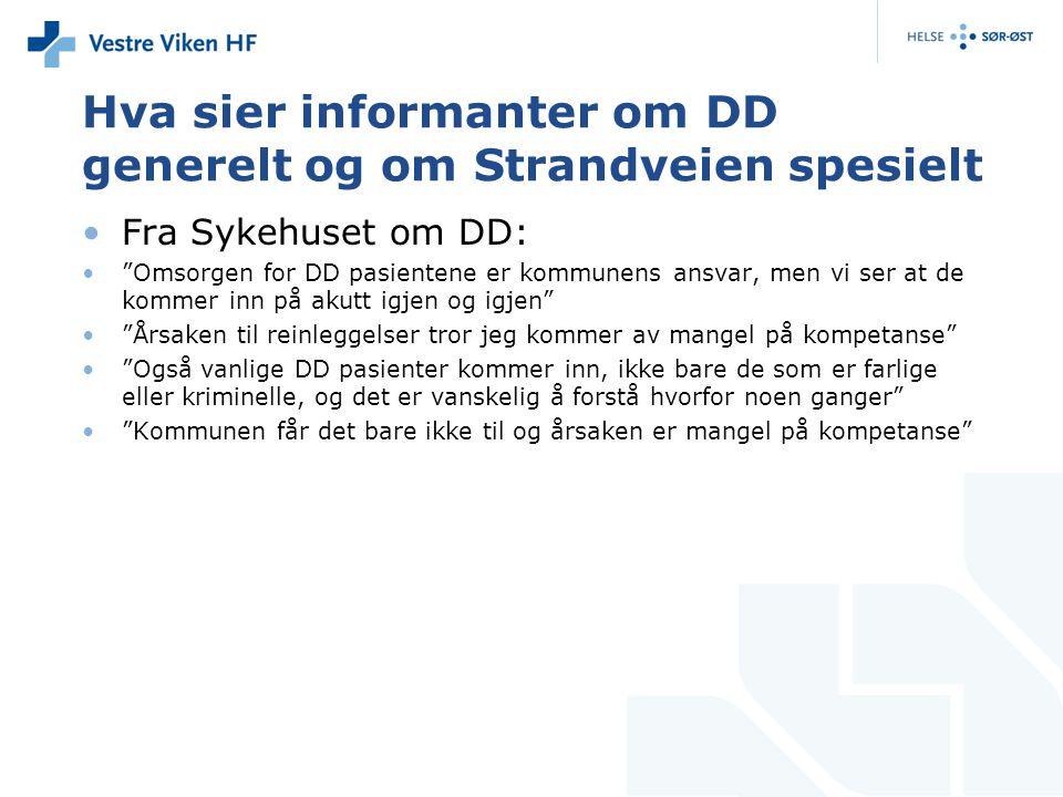 """Hva sier informanter om DD generelt og om Strandveien spesielt •Fra Sykehuset om DD: •""""Omsorgen for DD pasientene er kommunens ansvar, men vi ser at d"""