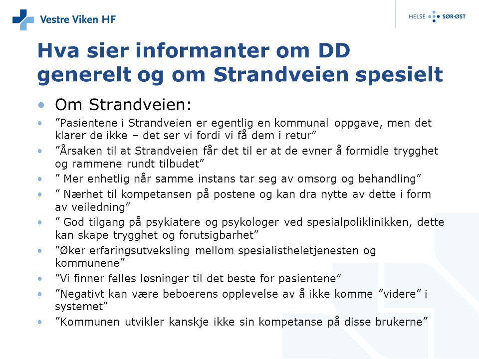 """Hva sier informanter om DD generelt og om Strandveien spesielt •Om Strandveien: •""""Pasientene i Strandveien er egentlig en kommunal oppgave, men det kl"""