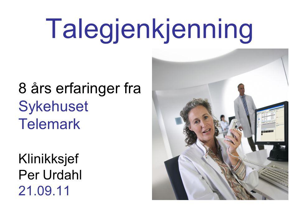 Talegjenkjenning 8 års erfaringer fra Sykehuset Telemark Klinikksjef Per Urdahl 21.09.11