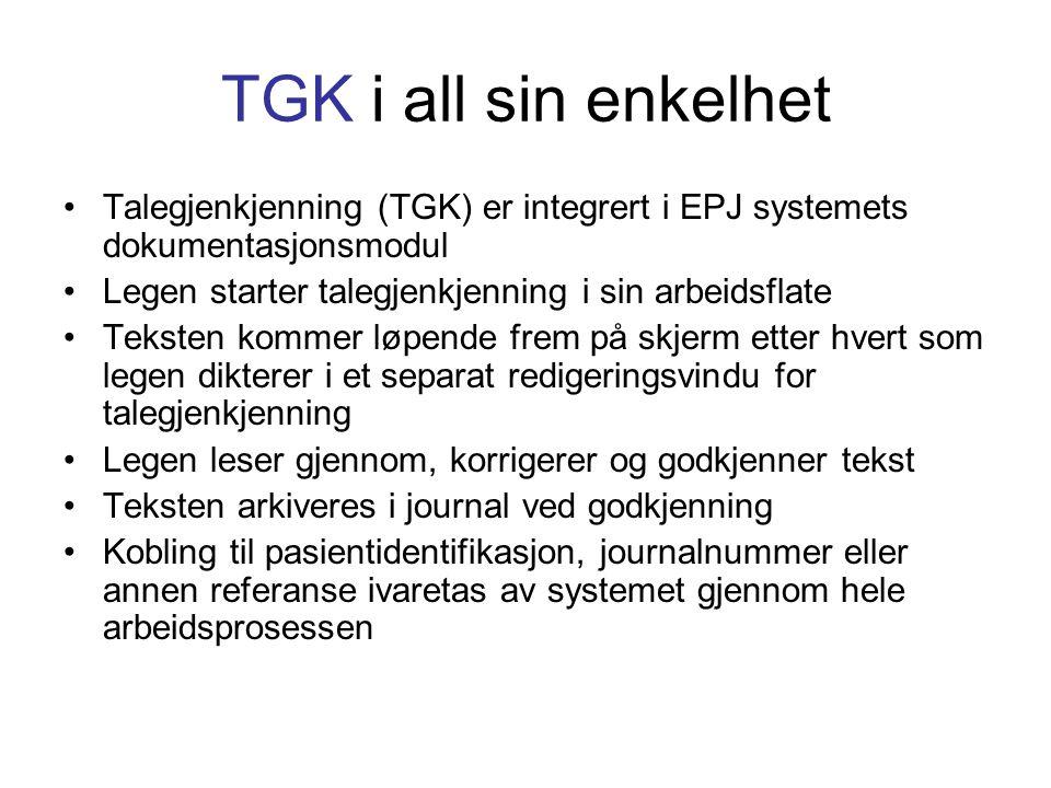 TGK i all sin enkelhet •Talegjenkjenning (TGK) er integrert i EPJ systemets dokumentasjonsmodul •Legen starter talegjenkjenning i sin arbeidsflate •Te