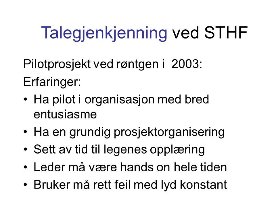 Talegjenkjenning ved STHF Pilotprosjekt ved røntgen i 2003: Erfaringer: •Ha pilot i organisasjon med bred entusiasme •Ha en grundig prosjektorganiseri