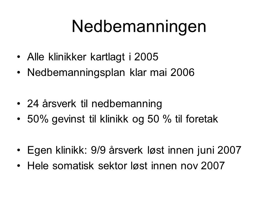 Nedbemanningen •Alle klinikker kartlagt i 2005 •Nedbemanningsplan klar mai 2006 •24 årsverk til nedbemanning •50% gevinst til klinikk og 50 % til fore