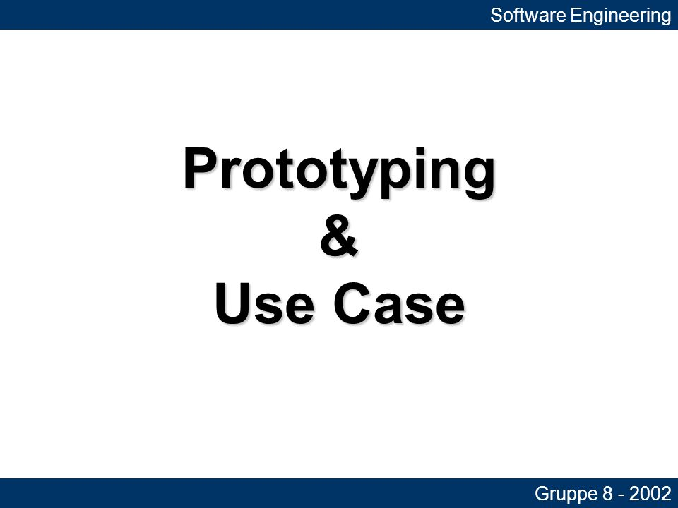 Prototyping & Use Case Software Engineering Gruppe 8 - 2002
