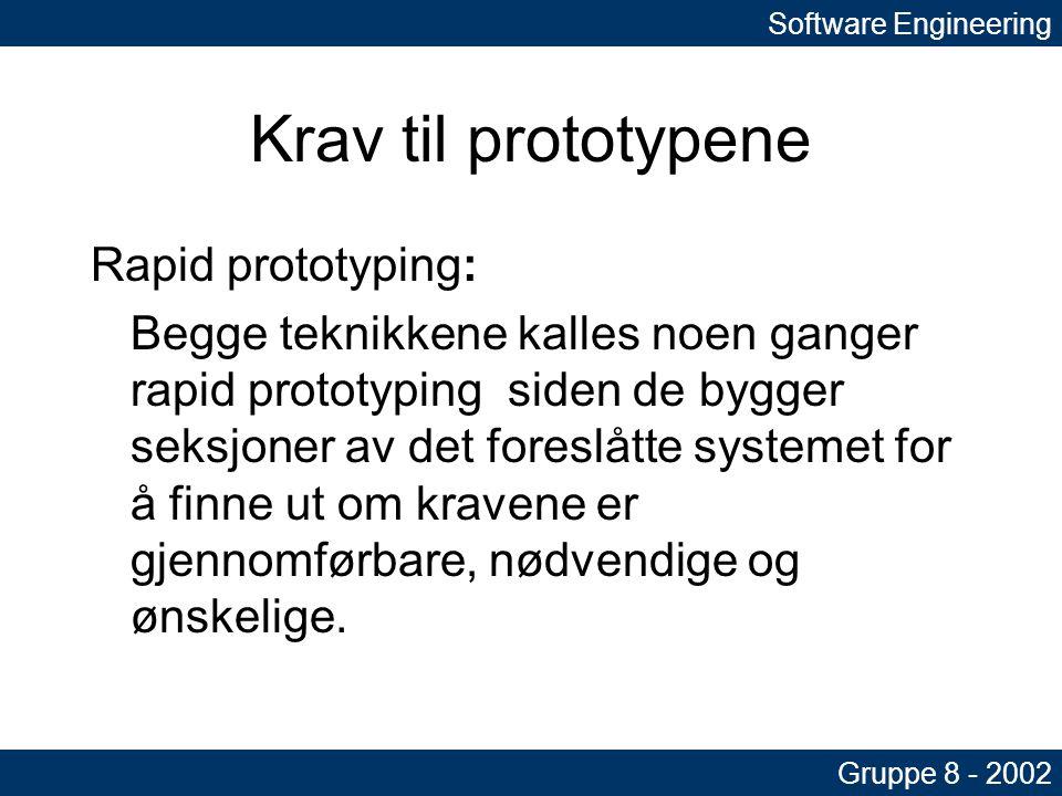 Krav til prototypene Rapid prototyping: Begge teknikkene kalles noen ganger rapid prototyping siden de bygger seksjoner av det foreslåtte systemet for å finne ut om kravene er gjennomførbare, nødvendige og ønskelige.