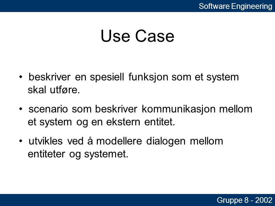 Software Engineering Gruppe 8 - 2002 Use Case Elementer i use case diagrammer: 1.Actors 2.Cases 3.Relationships