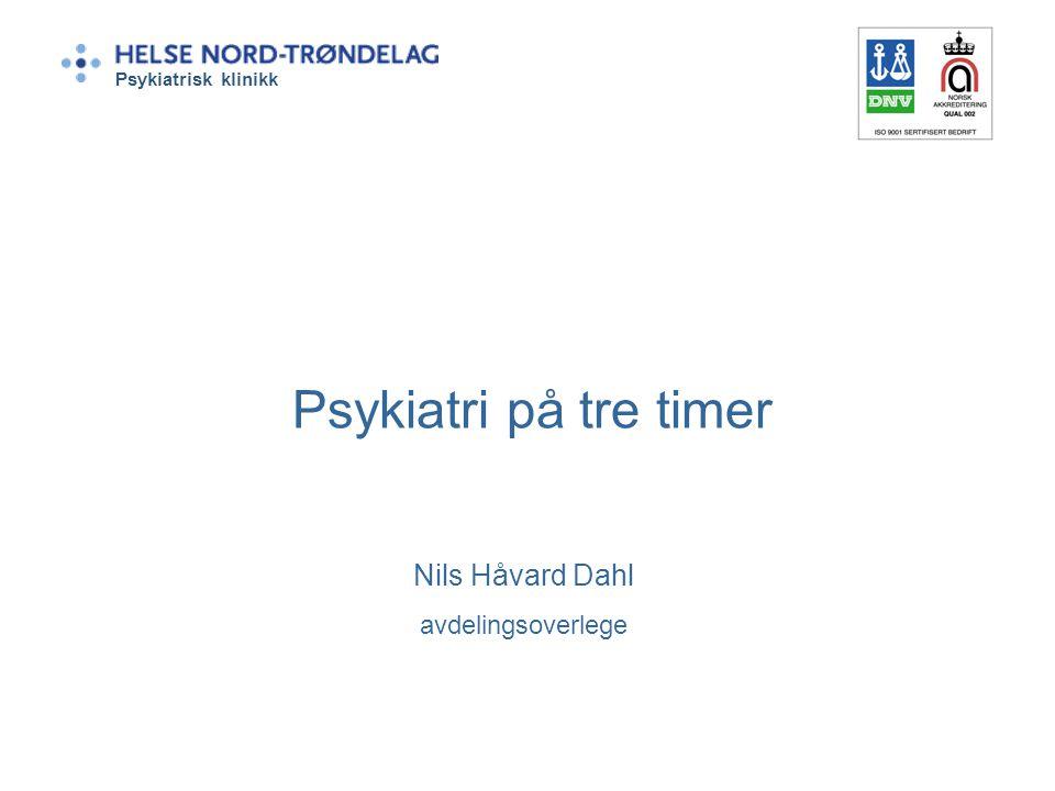 Psykiatri på tre timer Nils Håvard Dahl avdelingsoverlege Psykiatrisk klinikk