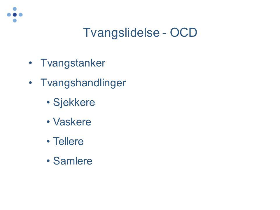 Tvangslidelse - OCD •Tvangstanker •Tvangshandlinger • Sjekkere • Vaskere • Tellere • Samlere