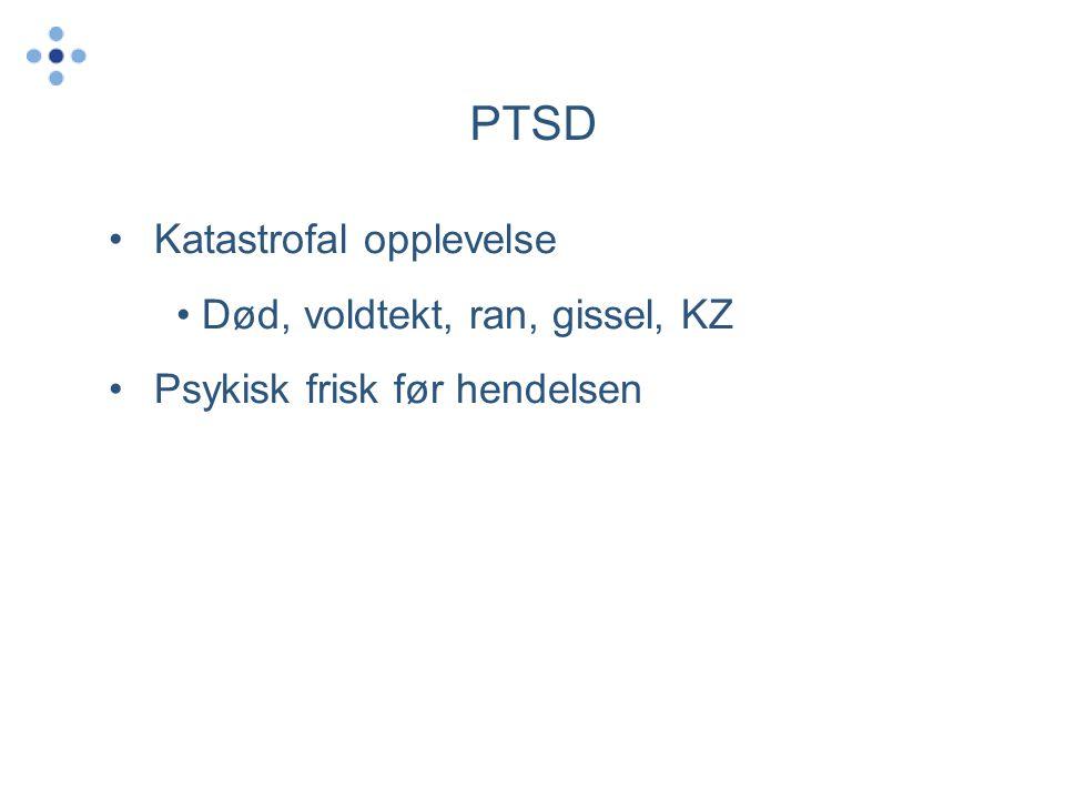 PTSD •Katastrofal opplevelse • Død, voldtekt, ran, gissel, KZ •Psykisk frisk før hendelsen
