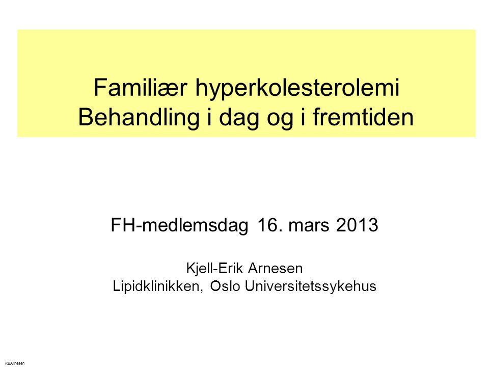 Familiær hyperkolesterolemi Behandling i dag og i fremtiden FH-medlemsdag 16. mars 2013 Kjell-Erik Arnesen Lipidklinikken, Oslo Universitetssykehus KE