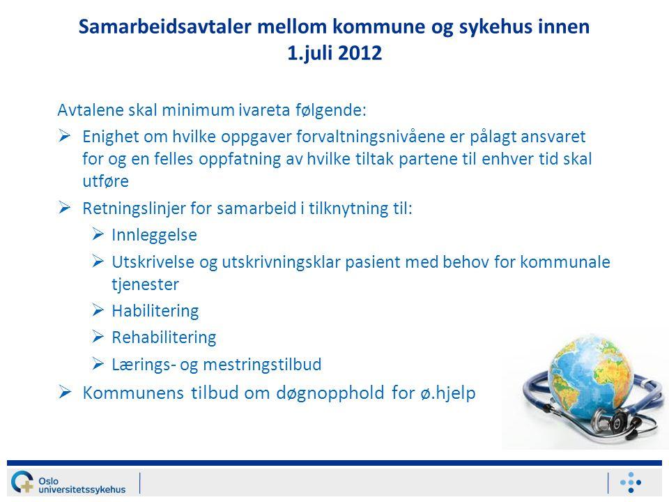 Samarbeidsavtaler mellom kommune og sykehus innen 1.juli 2012 Avtalene skal minimum ivareta følgende:  Enighet om hvilke oppgaver forvaltningsnivåene