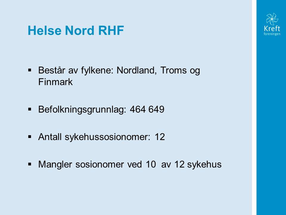Helse Nord RHF  Består av fylkene: Nordland, Troms og Finmark  Befolkningsgrunnlag: 464 649  Antall sykehussosionomer: 12  Mangler sosionomer ved