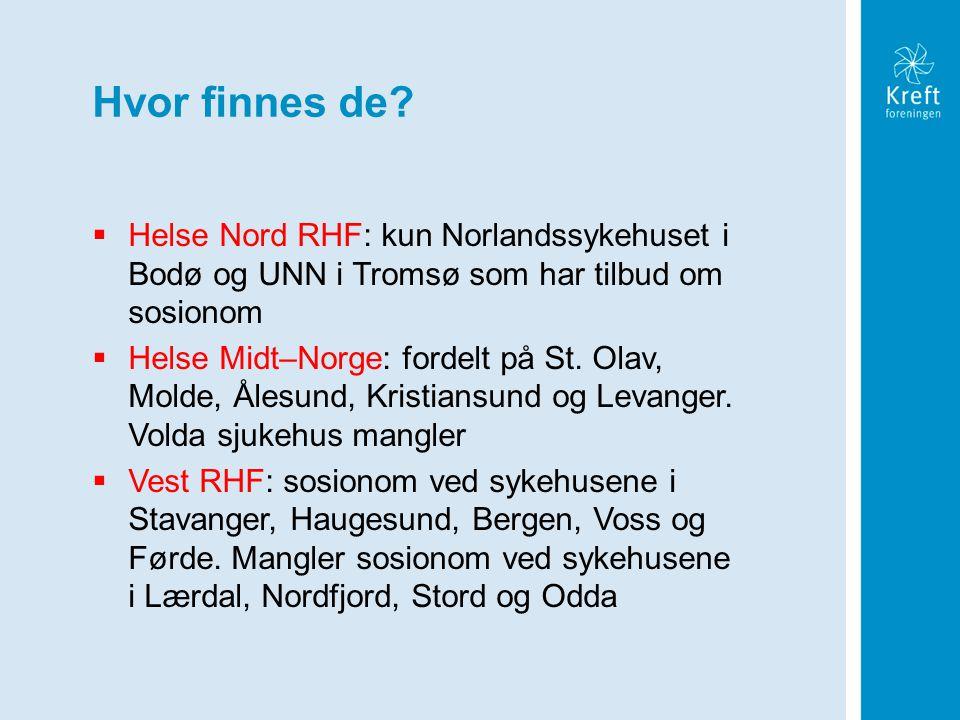 Hvor finnes de?  Helse Nord RHF: kun Norlandssykehuset i Bodø og UNN i Tromsø som har tilbud om sosionom  Helse Midt–Norge: fordelt på St. Olav, Mol