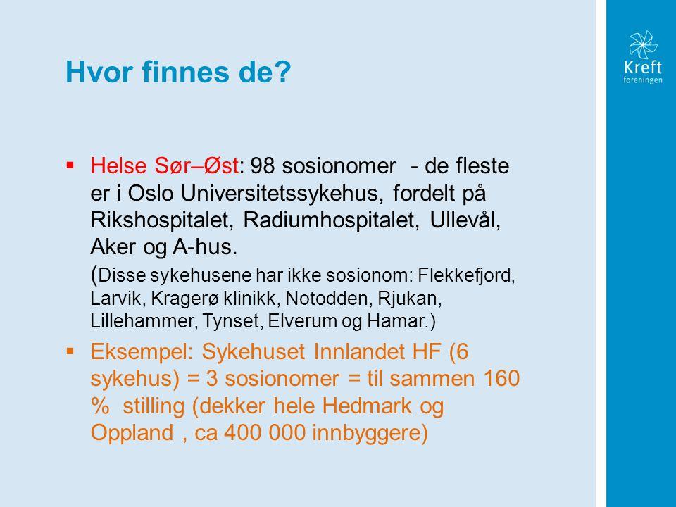 Hvor finnes de?  Helse Sør–Øst: 98 sosionomer - de fleste er i Oslo Universitetssykehus, fordelt på Rikshospitalet, Radiumhospitalet, Ullevål, Aker o