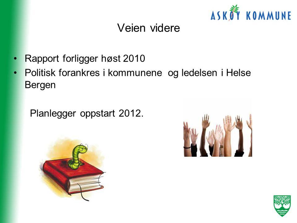 Veien videre •Rapport forligger høst 2010 •Politisk forankres i kommunene og ledelsen i Helse Bergen Planlegger oppstart 2012.