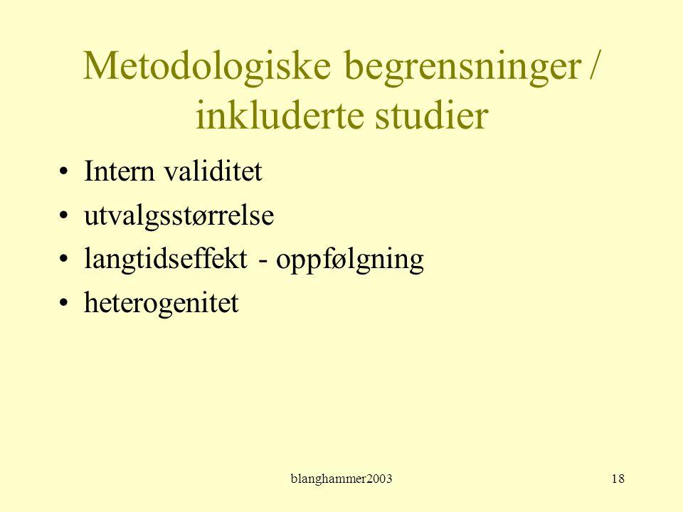 blanghammer200318 Metodologiske begrensninger / inkluderte studier •Intern validitet •utvalgsstørrelse •langtidseffekt - oppfølgning •heterogenitet