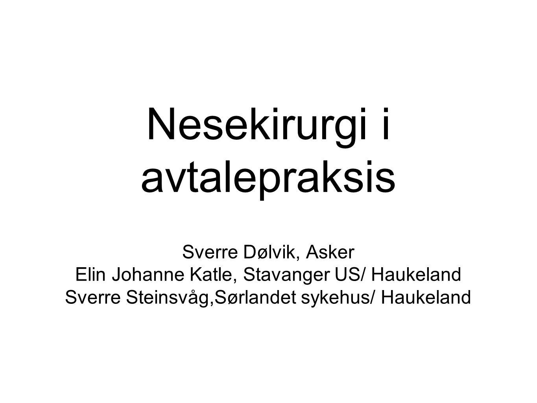 Nesekirurgi i avtalepraksis Sverre Dølvik, Asker Elin Johanne Katle, Stavanger US/ Haukeland Sverre Steinsvåg,Sørlandet sykehus/ Haukeland