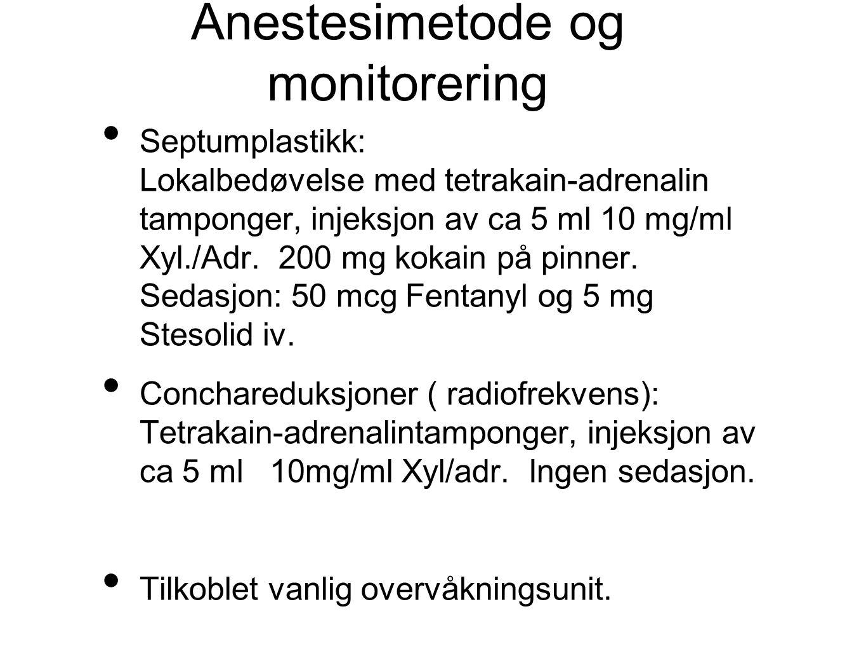 Anestesimetode og monitorering • Septumplastikk: Lokalbedøvelse med tetrakain-adrenalin tamponger, injeksjon av ca 5 ml 10 mg/ml Xyl./Adr.