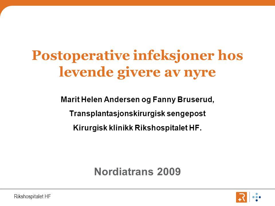 Rikshospitalet HF Postoperative infeksjoner hos levende givere av nyre Marit Helen Andersen og Fanny Bruserud, Transplantasjonskirurgisk sengepost Kirurgisk klinikk Rikshospitalet HF.