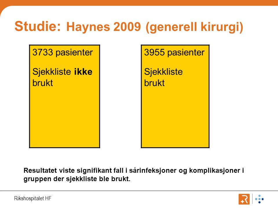 Rikshospitalet HF Studie: Haynes 2009 (generell kirurgi) 3733 pasienter Sjekkliste ikke brukt 3955 pasienter Sjekkliste brukt Resultatet viste signifikant fall i sårinfeksjoner og komplikasjoner i gruppen der sjekkliste ble brukt.