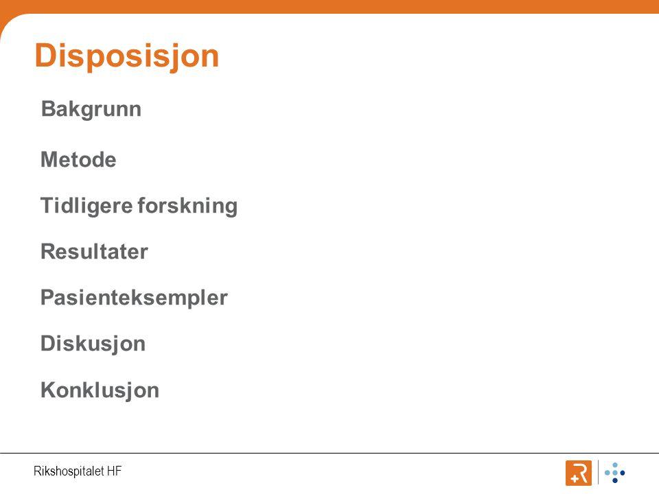 Rikshospitalet HF Disposisjon Bakgrunn Metode Tidligere forskning Resultater Pasienteksempler Diskusjon Konklusjon