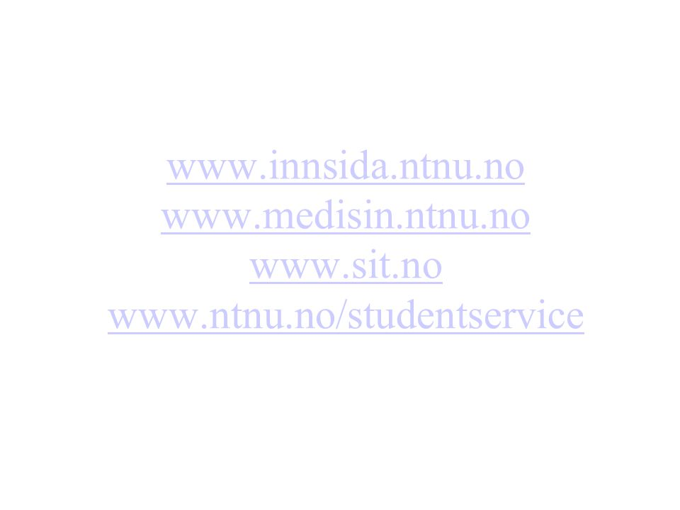 www.innsida.ntnu.no www.medisin.ntnu.no www.sit.no www.ntnu.no/studentservice