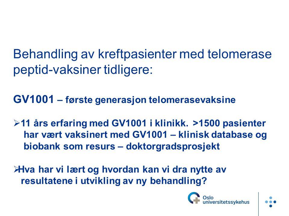 Behandling av kreftpasienter med telomerase peptid-vaksiner tidligere: GV1001 – første generasjon telomerasevaksine  11 års erfaring med GV1001 i kli