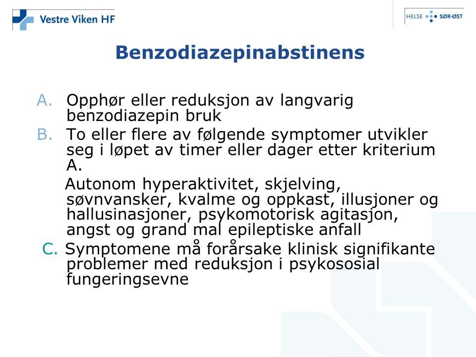 Benzodiazepinabstinens A.Opphør eller reduksjon av langvarig benzodiazepin bruk B.To eller flere av følgende symptomer utvikler seg i løpet av timer e