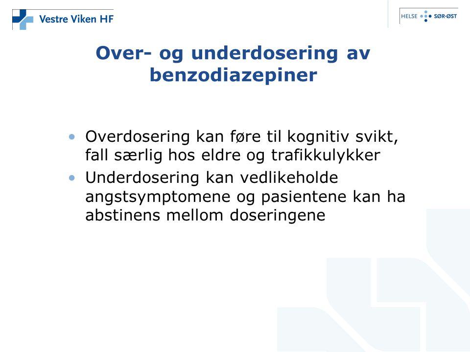 Over- og underdosering av benzodiazepiner •Overdosering kan føre til kognitiv svikt, fall særlig hos eldre og trafikkulykker •Underdosering kan vedlik