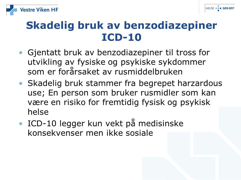 Skadelig bruk av benzodiazepiner ICD-10 •Gjentatt bruk av benzodiazepiner til tross for utvikling av fysiske og psykiske sykdommer som er forårsaket a