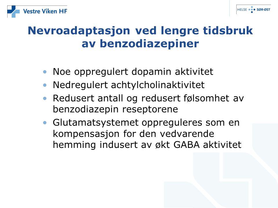 Nevroadaptasjon ved lengre tidsbruk av benzodiazepiner •Noe oppregulert dopamin aktivitet •Nedregulert achtylcholinaktivitet •Redusert antall og redus
