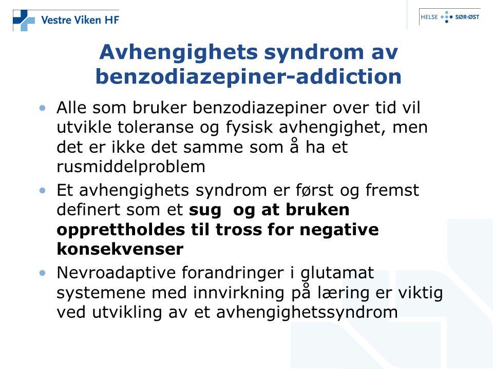 Avhengighets syndrom av benzodiazepiner-addiction •Alle som bruker benzodiazepiner over tid vil utvikle toleranse og fysisk avhengighet, men det er ik