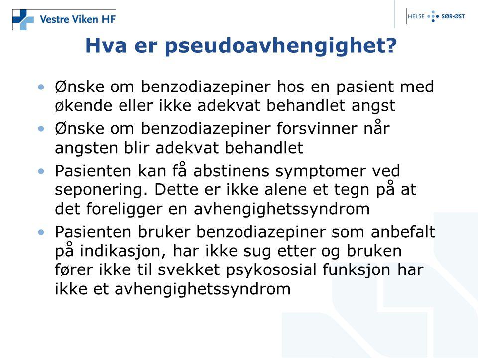 Hva er pseudoavhengighet? •Ønske om benzodiazepiner hos en pasient med økende eller ikke adekvat behandlet angst •Ønske om benzodiazepiner forsvinner