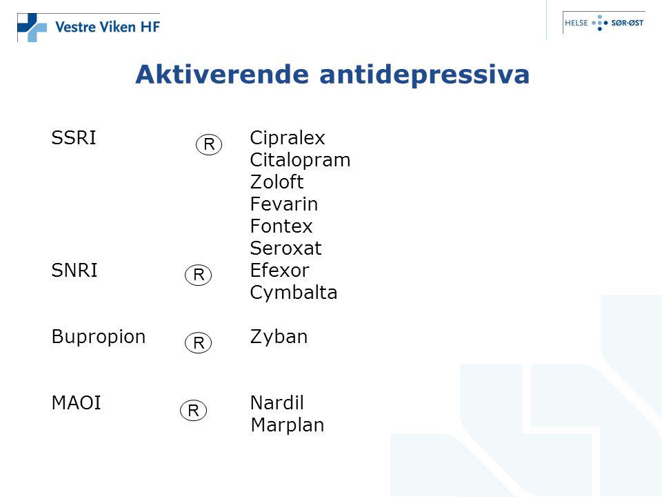 Aktiverende antidepressiva SSRICipralex Citalopram Zoloft Fevarin Fontex Seroxat SNRIEfexor Cymbalta BupropionZyban MAOINardil Marplan R R R R