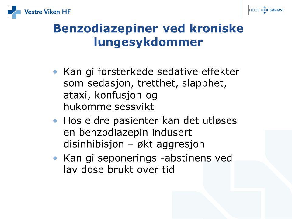 Benzodiazepiner ved kroniske lungesykdommer •Kan gi forsterkede sedative effekter som sedasjon, tretthet, slapphet, ataxi, konfusjon og hukommelsessvi