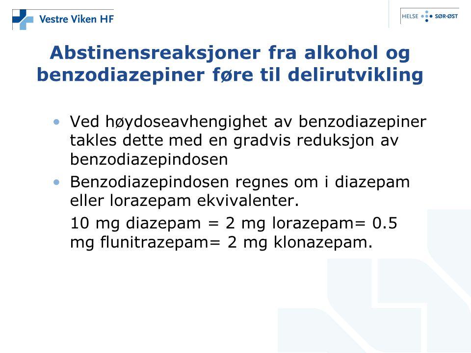 Abstinensreaksjoner fra alkohol og benzodiazepiner føre til delirutvikling •Ved høydoseavhengighet av benzodiazepiner takles dette med en gradvis redu