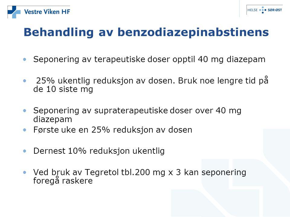 Behandling av benzodiazepinabstinens •Seponering av terapeutiske doser opptil 40 mg diazepam • 25% ukentlig reduksjon av dosen. Bruk noe lengre tid på