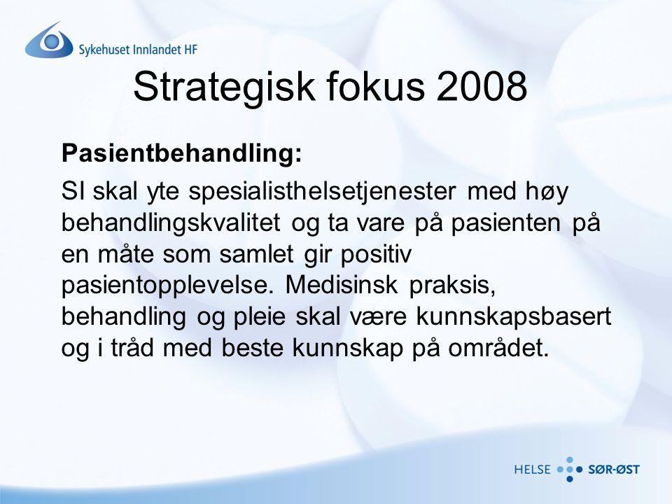 Strategisk fokus 2008 Pasientbehandling: SI skal yte spesialisthelsetjenester med høy behandlingskvalitet og ta vare på pasienten på en måte som samle