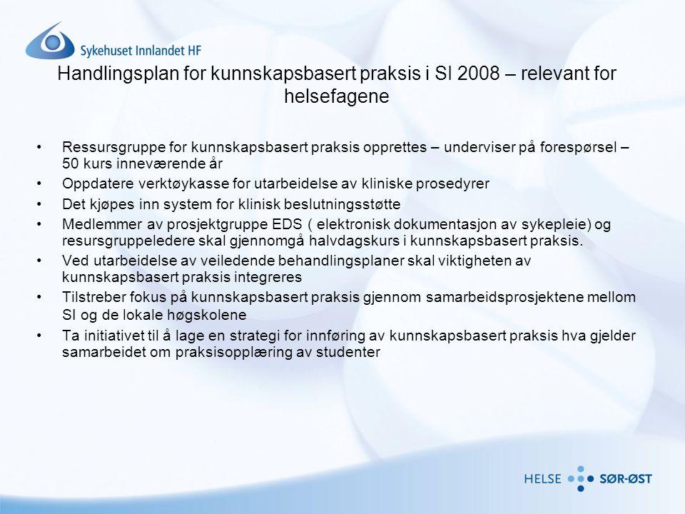 Handlingsplan for kunnskapsbasert praksis i SI 2008 – relevant for helsefagene •Ressursgruppe for kunnskapsbasert praksis opprettes – underviser på fo