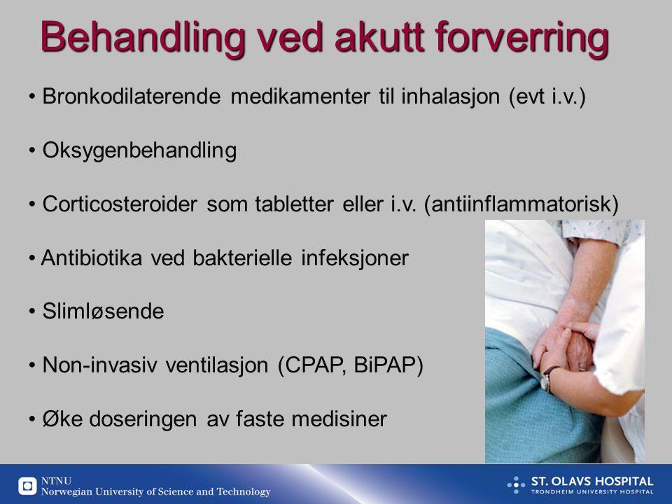 Behandling ved akutt forverring • Bronkodilaterende medikamenter til inhalasjon (evt i.v.) • Oksygenbehandling • Corticosteroider som tabletter eller i.v.