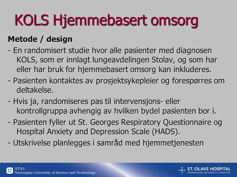 KOLS Hjemmebasert omsorg Metode / design - En randomisert studie hvor alle pasienter med diagnosen KOLS, som er innlagt lungeavdelingen Stolav, og som har eller har bruk for hjemmebasert omsorg kan inkluderes.