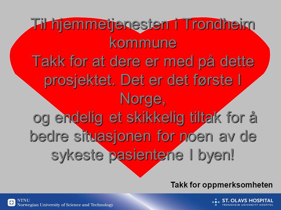 Til hjemmetjenesten i Trondheim kommune Takk for at dere er med på dette prosjektet.