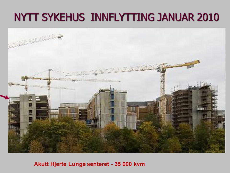 NYTT SYKEHUS INNFLYTTING JANUAR 2010 Akutt Hjerte Lunge senteret - 35 000 kvm