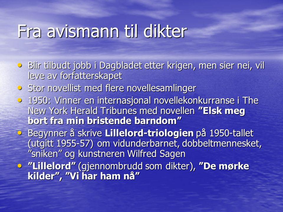 Fra avismann til dikter • Blir tilbudt jobb i Dagbladet etter krigen, men sier nei, vil leve av forfatterskapet • Stor novellist med flere novellesaml